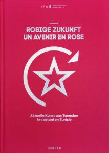 Rosige Zukunft Un avenir en rose Aktuelle Kunst aus Tunesien Art actuel en Tunisie